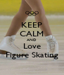 KEEP CALM AND Love Figure Skating - Personalised Poster A4 size