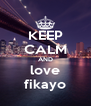 KEEP CALM AND love fikayo - Personalised Poster A4 size