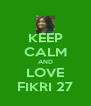 KEEP CALM AND LOVE FIKRI 27 - Personalised Poster A4 size