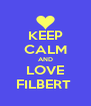 KEEP CALM AND LOVE FILBERT  - Personalised Poster A4 size
