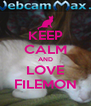 KEEP CALM AND LOVE FILEMON - Personalised Poster A4 size