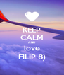 KEEP CALM AND love FILIP 8) - Personalised Poster A4 size