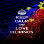KEEP CALM AND LOVE FILIPINOS - Personalised Poster A4 size