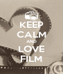 KEEP CALM AND LOVE FILM - Personalised Poster A4 size