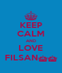KEEP CALM AND LOVE FILSAN^^ - Personalised Poster A4 size