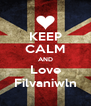 KEEP CALM AND Love Filvaniwln - Personalised Poster A4 size