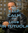 KEEP CALM AND Love FIN TUTUOLA - Personalised Poster A4 size