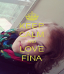 KEEP CALM AND LOVE FÍNA - Personalised Poster A4 size
