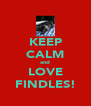 KEEP CALM and LOVE FINDLES! - Personalised Poster A4 size
