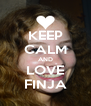 KEEP CALM AND LOVE FINJA - Personalised Poster A4 size