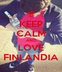 KEEP CALM AND LOVE FINLANDIA - Personalised Poster A4 size