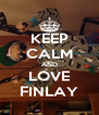 KEEP CALM AND LOVE FINLAY - Personalised Poster A4 size