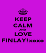 KEEP CALM AND LOVE FINLAY!xoxo - Personalised Poster A4 size