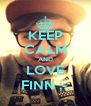 KEEP CALM AND LOVE FINN ;-; - Personalised Poster A4 size