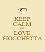 KEEP CALM AND LOVE FIOCCHETTA - Personalised Poster A4 size