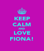 KEEP CALM AND LOVE FIONA! - Personalised Poster A4 size