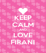 KEEP CALM AND LOVE FIRANI - Personalised Poster A4 size
