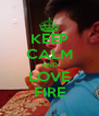KEEP CALM AND LOVE FIRE - Personalised Poster A4 size
