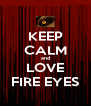 KEEP CALM and LOVE FIRE EYES - Personalised Poster A4 size