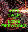 KEEP CALM AND LOVE FIREWORKS - Personalised Poster A4 size