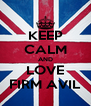 KEEP CALM AND LOVE FIRM AVIL - Personalised Poster A4 size