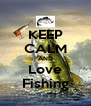KEEP CALM AND Love Fishing - Personalised Poster A4 size