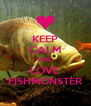 KEEP CALM AND LOVE FISHMONSTER - Personalised Poster A4 size