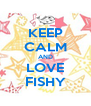 KEEP CALM AND LOVE FISHY - Personalised Poster A4 size
