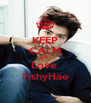 KEEP CALM AND Love  FishyHae - Personalised Poster A4 size