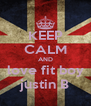 KEEP CALM AND love fit boy justin B - Personalised Poster A4 size