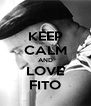 KEEP CALM AND LOVE FITO - Personalised Poster A4 size