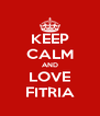 KEEP CALM AND LOVE FITRIA - Personalised Poster A4 size