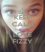 KEEP CALM AND LOVE FIZZY - Personalised Poster A4 size
