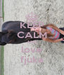 KEEP CALM AND love fjuka - Personalised Poster A4 size