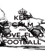 KEEP CALM AND LOVE  FLAG FOOTBALL - Personalised Poster A4 size