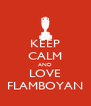 KEEP CALM AND LOVE FLAMBOYAN - Personalised Poster A4 size