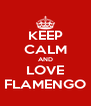 KEEP CALM AND LOVE FLAMENGO - Personalised Poster A4 size