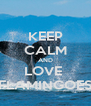 KEEP CALM AND LOVE  FLAMINGOES - Personalised Poster A4 size