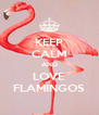 KEEP CALM AND LOVE FLAMINGOS - Personalised Poster A4 size