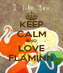 KEEP CALM AND LOVE FLAMINN - Personalised Poster A4 size
