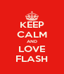 KEEP CALM AND LOVE FLASH - Personalised Poster A4 size