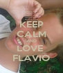 KEEP CALM AND LOVE  FLAVIO - Personalised Poster A4 size