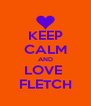 KEEP CALM AND LOVE  FLETCH - Personalised Poster A4 size