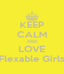 KEEP CALM AND LOVE Flexable Girls - Personalised Poster A4 size