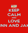 KEEP CALM AND LOVE FLINN AND JAKE  - Personalised Poster A4 size