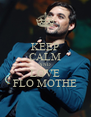 KEEP CALM AND LOVE FLO MOTHE - Personalised Poster A4 size