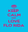 KEEP  CALM AND  LOVE FLO RIDA - Personalised Poster A4 size