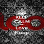 KEEP CALM AND Love Floop - Personalised Poster A4 size