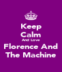 Keep Calm And Love Florence And The Machine - Personalised Poster A4 size