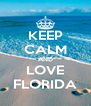 KEEP CALM AND LOVE FLORIDA - Personalised Poster A4 size